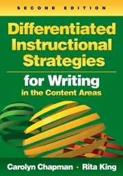 Differentiated Instructional Strategies for Writing in the Content Areas ebook by Carolyn M. Chapman,Rita S. King