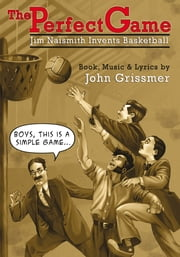 The Perfect Game - Jim Naismith Invents Basketball ebook by John Grissmer