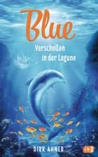 Blue - Verschollen in der Lagune ebook by Dirk Ahner