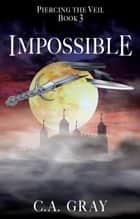 Impossible: Piercing the Veil, Book 3 ebook by