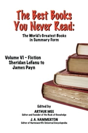THE BEST BOOKS YOU NEVER READ: Vol VI - Fiction - LeFanu to Payn ebook by rthur Mee (Ed.) and J. A. Hammerton (Ed.)