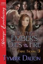 By the Embers Dies the Fire ebook by Tymber Dalton