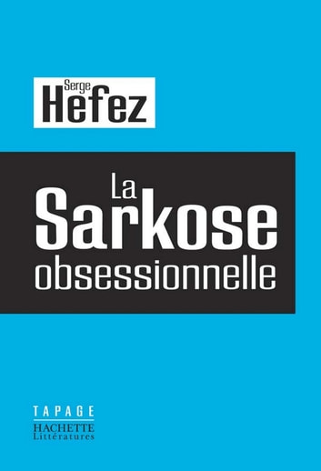 La Sarkose obsessionnelle ebook by Serge Hefez