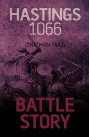 Battle Story: Hastings 1066 ebook by Jonathan Trigg