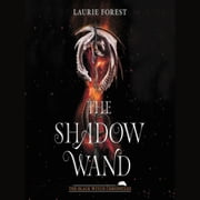 The Shadow Wand audiobook by Laurie Forest