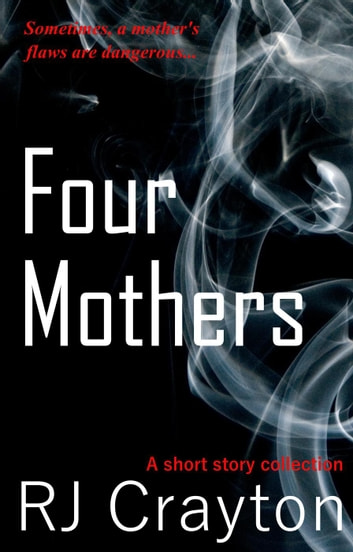 Four Mothers: A Short Story Collection ebook by RJ Crayton