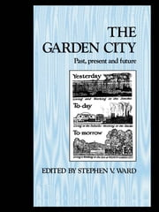 The Garden City - Past, present and future ebook by Stephen Ward