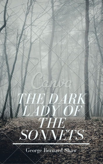 The Dark Lady of the Sonnets (Annotated) ebook by George Bernard Shaw