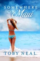 Somewhere on Maui ebook by Toby Neal