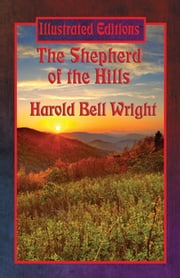 The Shepherd of the Hills (Illustrated Edition) - With linked Table of Contents ebook by Harold Bell Wright