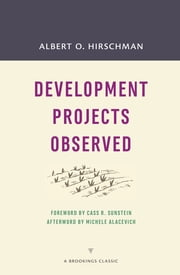 Development Projects Observed ebook by Albert O. Hirschman, Cass R. Sunstein, Michele Alacevich