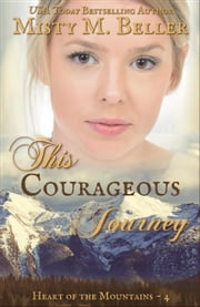 This Courageous Journey - Heart of the Mountains, #4 ebook by Misty M. Beller