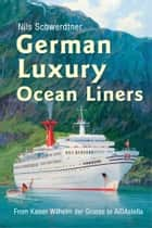 German Luxury Ocean Liners ebook by Nils Schwerdtner