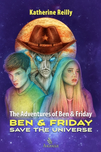 The Adventures of Ben & Friday - Ben & Friday Save the Universe ebook by Katherine Reilly