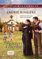 The Rancher's Courtship (Mills & Boon Love Inspired Historical) (Brides of Simpson Creek, Book 4) ebook by Laurie Kingery