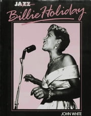 Billie Holiday: Her Life and Times ebook by John White