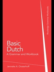 Basic Dutch: A Grammar and Workbook ebook by Jenneke A. Oosterhoff