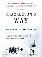 Shackleton's Way - Leadership Lessons from the Great Antarctic Explorer ebook by Margot Morrell,Stephanie Capparell,Alexandra Shackleton