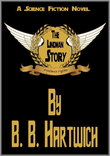 The Lindman Story: Freelance Fighter ebook by B. B. Hartwich