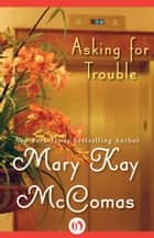 Asking for Trouble ebook by Mary K McComas