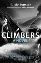 Climbers - A Novel ebook by M. John Harrison, Robert Macfarlane