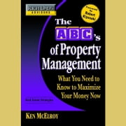 Rich Dad's Advisors: The ABC's of Property Management - What You Need to Know to Maximize Your Money Now audiobook by Ken McElroy