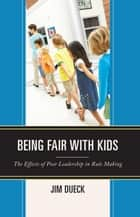 Being Fair with Kids - The Effects of Poor Leadership in Rule Making ebook by Jim Dueck