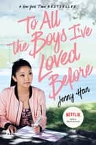 To All the Boys I've Loved Before ebook by Jenny Han