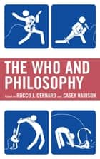 The Who and Philosophy ebook by Rocco J. Gennaro, Casey Harison, Scott Calef,...