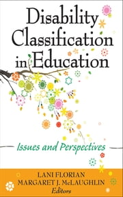 Disability Classification in Education - Issues and Perspectives ebook by Lani Florian,Margaret J. McLaughlin