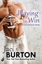 Playing To Win: Play-By-Play Book 4 ebook by Jaci Burton
