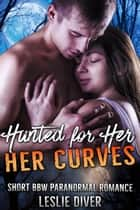 Hunted for Her Curves ebook by Leslie Diver