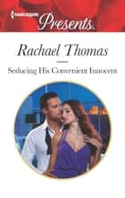 Seducing His Convenient Innocent 電子書籍 by Rachael Thomas