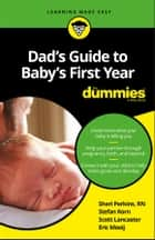 Dad's Guide to Baby's First Year For Dummies ebook by Sharon Perkins, Stefan Korn, Scott Lancaster,...
