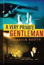 A Very Private Gentleman ebook by Martin Booth