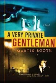 A Very Private Gentleman - A Novel ebook by Martin Booth