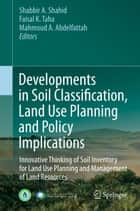 Developments in Soil Classification, Land Use Planning and Policy Implications - Innovative Thinking of Soil Inventory for Land Use Planning and Management of Land Resources ebook by Shabbir A. Shahid, Faisal K. Taha, Mahmoud A. Abdelfattah