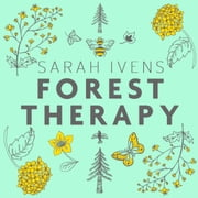 Forest Therapy - Seasonal Ways to Embrace Nature for a Happier You audiobook by Sarah Ivens