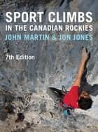 Sport Climbs in the Canadian Rockies ebook by John Martin, Jon Jones