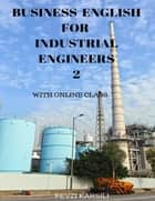 Business English for Industrial Engineers 2 ebook by Fevzi Karsili, Oxford Help