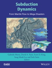 Subduction Dynamics: From Mantle Flow to Mega Disasters ebook by Gabriele Morra,David A. Yuen,Scott D. King,Sang Mook Lee,Seth Stein
