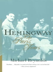 Hemingway: The Paris Years ebook by Michael Reynolds