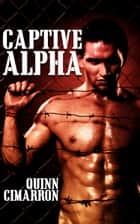 Captive Alpha (gay werewolf domination erotica) ebook by Quinn Cimarron