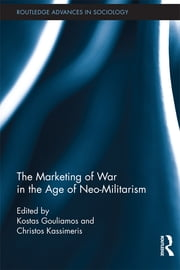 The Marketing of War in the Age of Neo-Militarism ebook by Kostas Gouliamos,Christos Kassimeris
