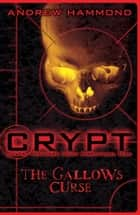 CRYPT: The Gallows Curse ebook by Andrew Hammond