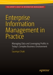 Enterprise Information Management in Practice - Managing Data and Leveraging Profits in Today's Complex Business Environment ebook by Saumya Chaki