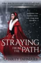 Straying from the Path - Stories from the Sour Magic Series of Fairy Tales ebook by Charity Tahmaseb