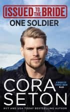 Issued to the Bride One Soldier ebook by Cora Seton