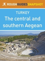 The central and southern Aegean Rough Guides Snapshot Turkey (includes Izmir,The Çesme peninsular, Ancient Ionia and Pamukkale) ebook by Rough Guides
