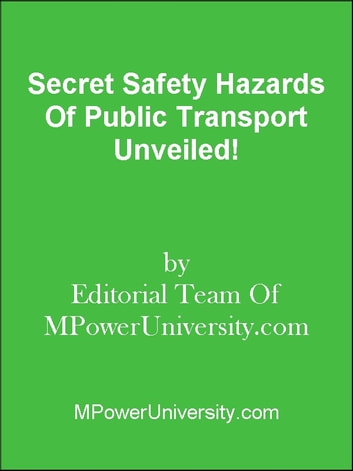Secret Safety Hazards Of Public Transport Unveiled! ebook by Editorial Team Of MPowerUniversity.com